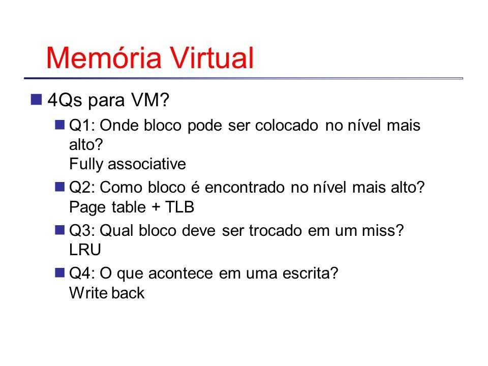 Memória Virtual 4Qs para VM? Q1: Onde bloco pode ser colocado no nível mais alto? Fully associative Q2: Como bloco é encontrado no nível mais alto? Pa