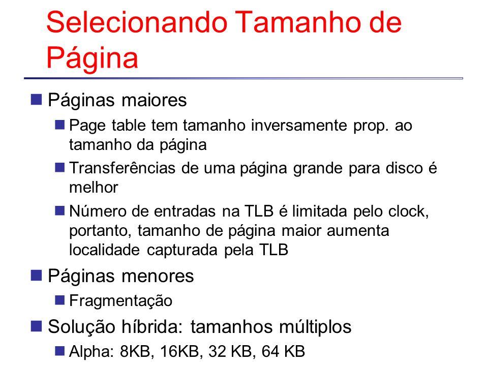 Selecionando Tamanho de Página Páginas maiores Page table tem tamanho inversamente prop. ao tamanho da página Transferências de uma página grande para