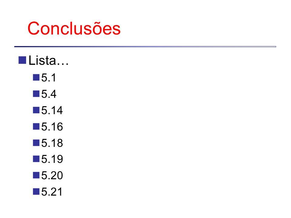 Conclusões Lista… 5.1 5.4 5.14 5.16 5.18 5.19 5.20 5.21