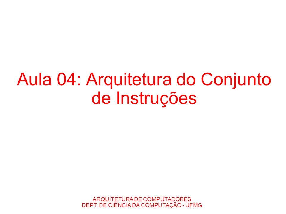 ARQUITETURA DE COMPUTADORES DEPT. DE CIÊNCIA DA COMPUTAÇÃO - UFMG Aula 04: Arquitetura do Conjunto de Instruções