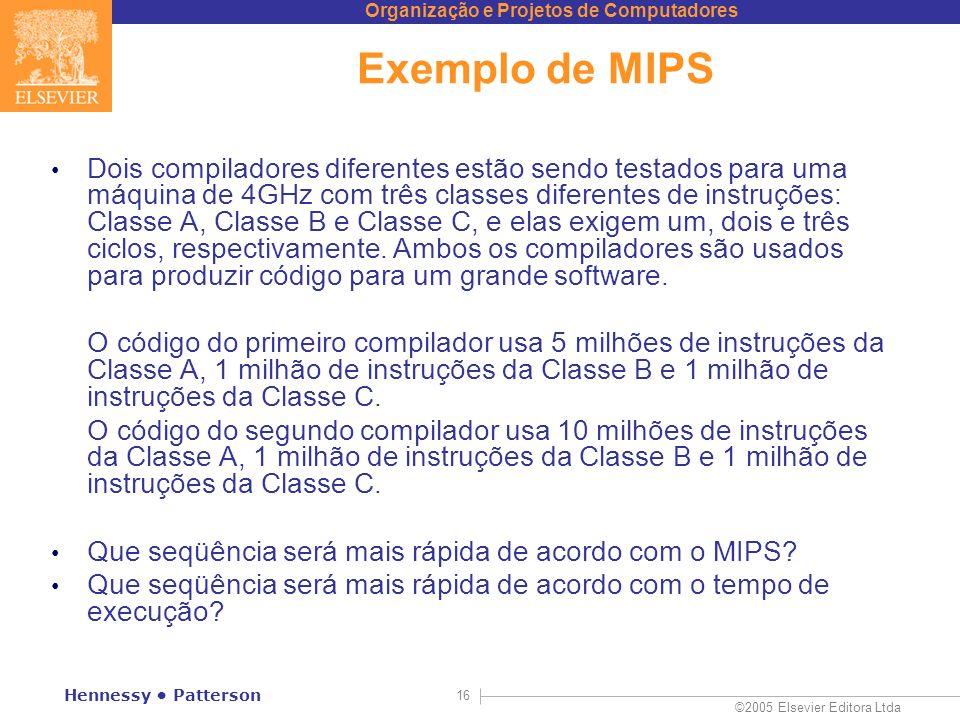Organização e Projetos de Computadores ©2005 Elsevier Editora Ltda Hennessy Patterson 16 Exemplo de MIPS Dois compiladores diferentes estão sendo test