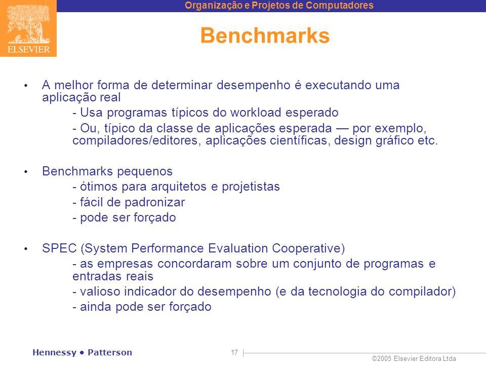 Organização e Projetos de Computadores ©2005 Elsevier Editora Ltda Hennessy Patterson 17 Benchmarks A melhor forma de determinar desempenho é executan