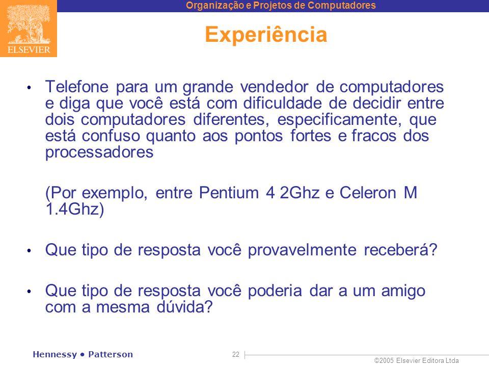 Organização e Projetos de Computadores ©2005 Elsevier Editora Ltda Hennessy Patterson 22 Experiência Telefone para um grande vendedor de computadores
