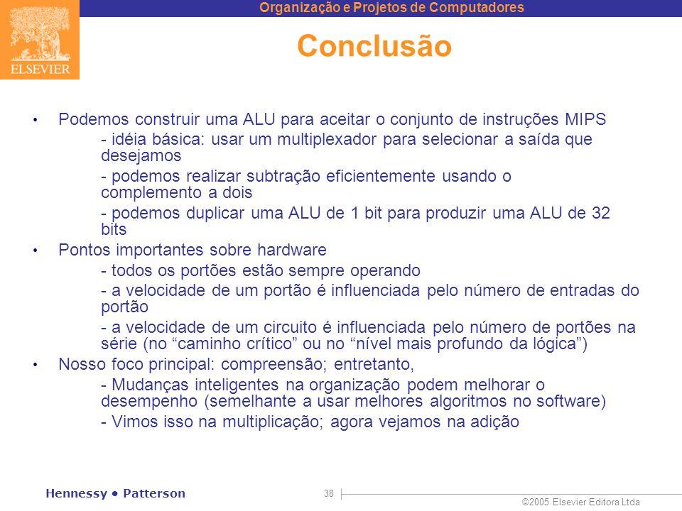 Organização e Projetos de Computadores ©2005 Elsevier Editora Ltda Hennessy Patterson 38 Conclusão Podemos construir uma ALU para aceitar o conjunto d