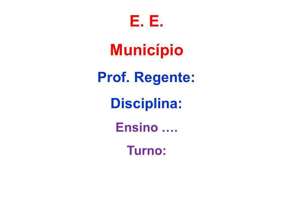 E. Município Prof. Regente: Disciplina: Ensino …. Turno: