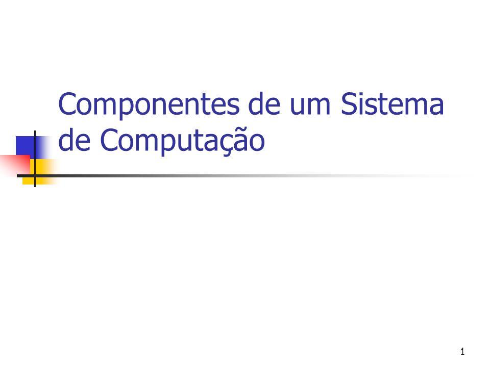 1 Componentes de um Sistema de Computação