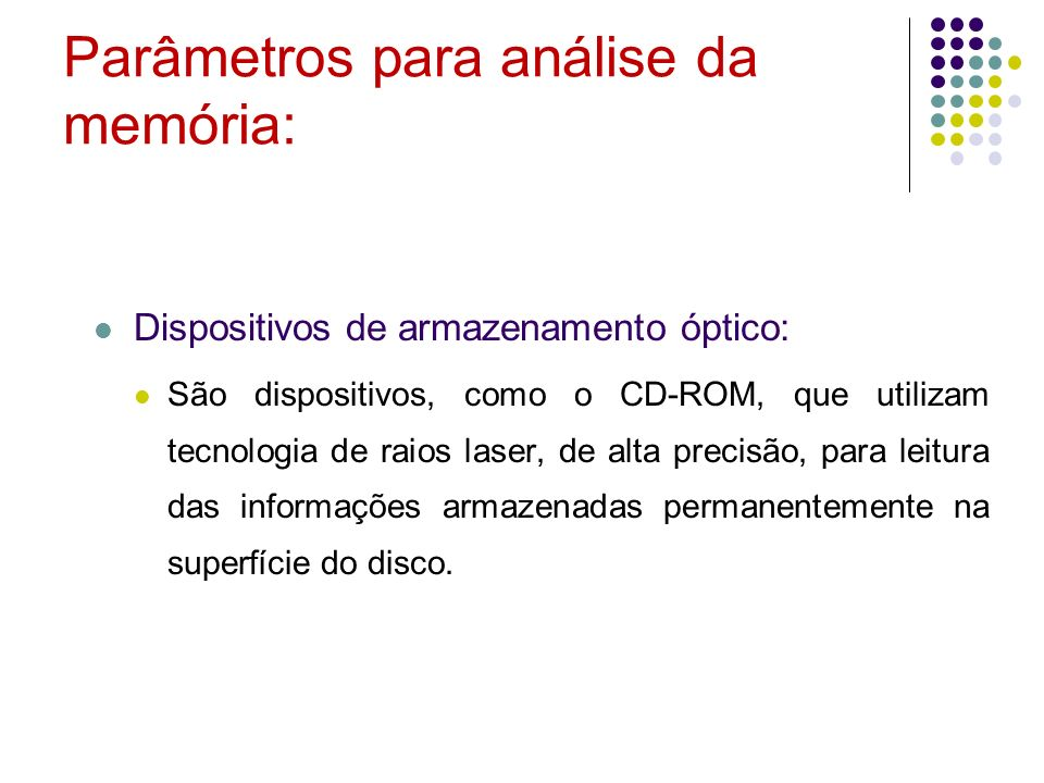 Parâmetros para análise da memória: Dispositivos de armazenamento óptico: São dispositivos, como o CD-ROM, que utilizam tecnologia de raios laser, de