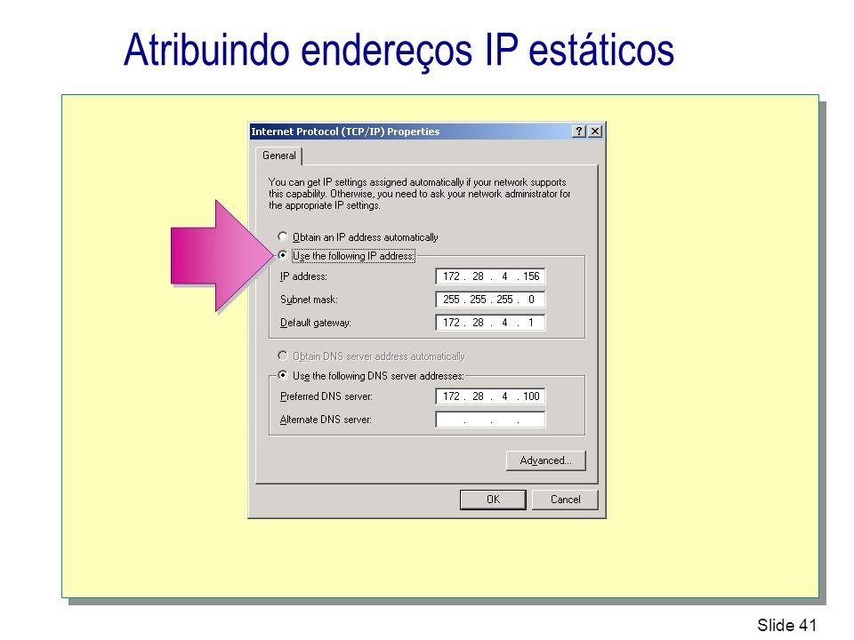 Slide 41 Atribuindo endereços IP estáticos