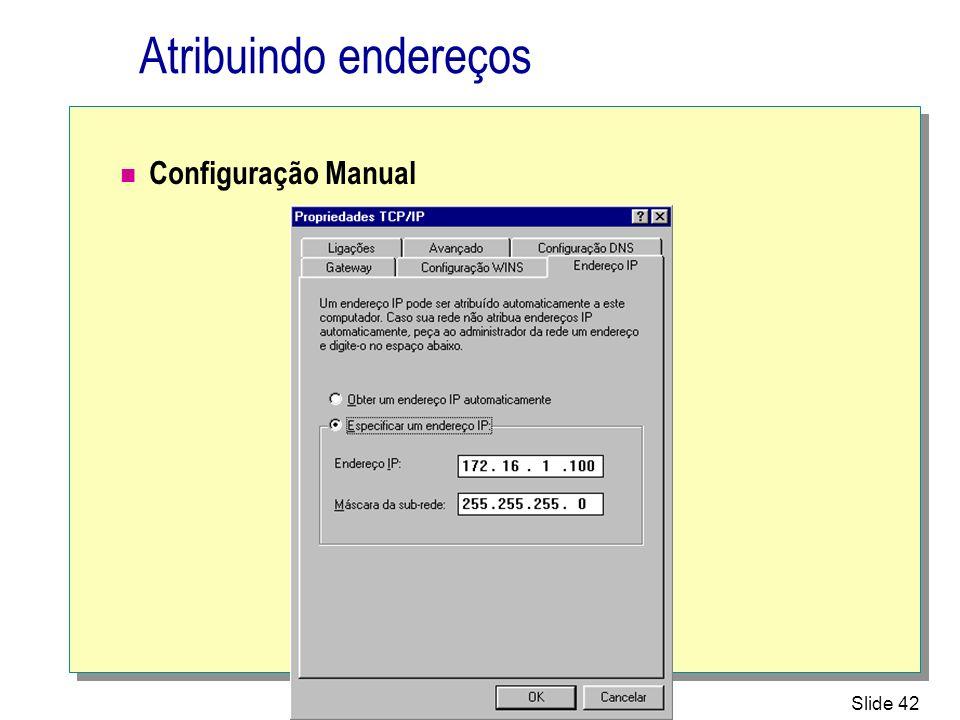 Slide 42 Atribuindo endereços Configuração Manual