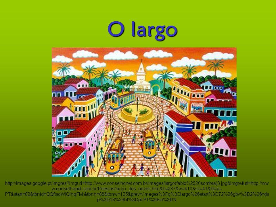 O largo http://images.google.pt/imgres?imgurl=http://www.conselhonet.com.br/images/largo(fabio%2520sombra)3.jpg&imgrefurl=http://ww w.conselhonet.com.