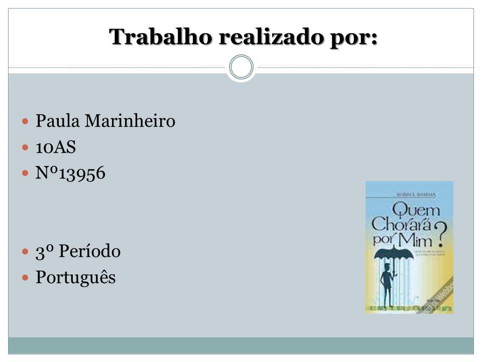 Trabalho realizado por: Paula Marinheiro 10AS Nº13956 3º Período Português