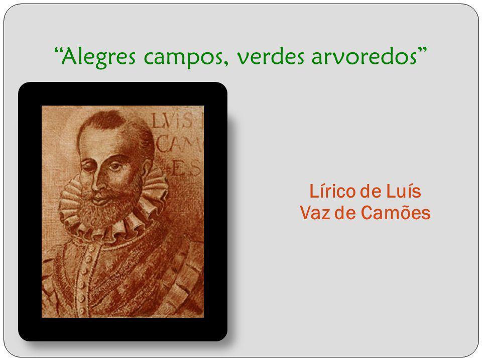 Alegres campos, verdes arvoredos Lírico de Luís Vaz de Camões