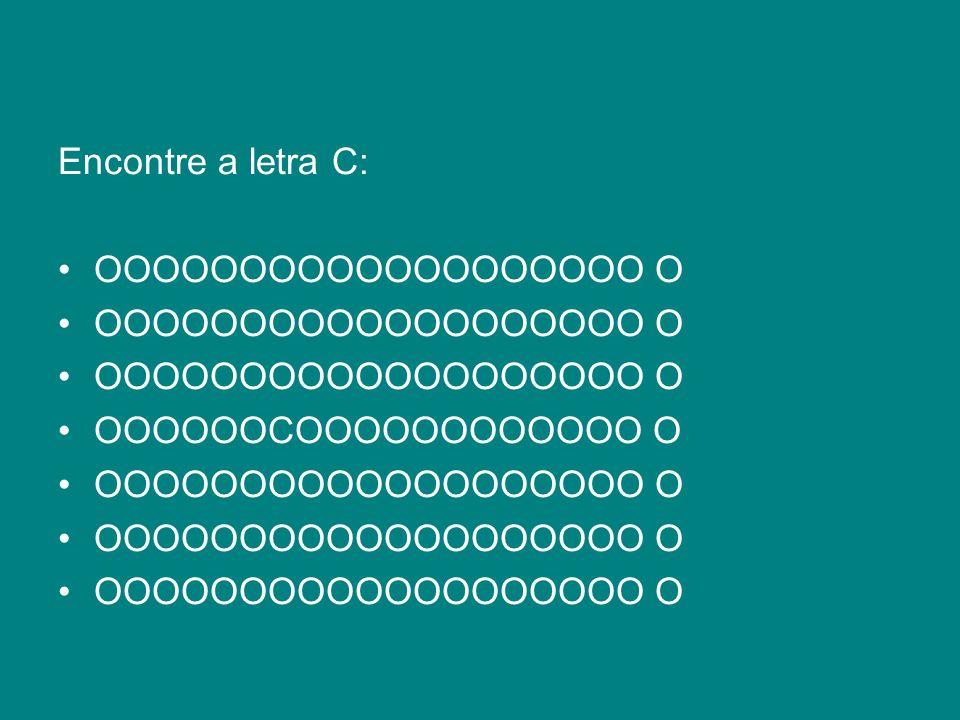 Encontre a letra C: OOOOOOOOOOOOOOOOOOO O OOOOOOCOOOOOOOOOOOO O OOOOOOOOOOOOOOOOOOO O