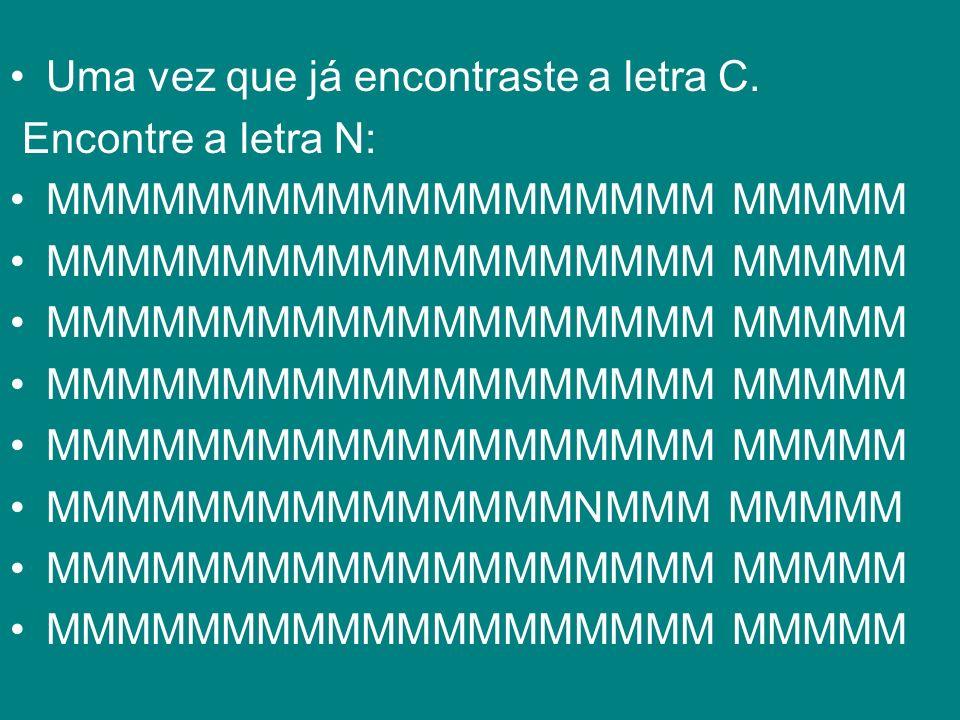 Uma vez que já encontraste a letra C. Encontre a letra N: MMMMMMMMMMMMMMMMMMM MMMMM MMMMMMMMMMMMMMMNMMM MMMMM MMMMMMMMMMMMMMMMMMM MMMMM