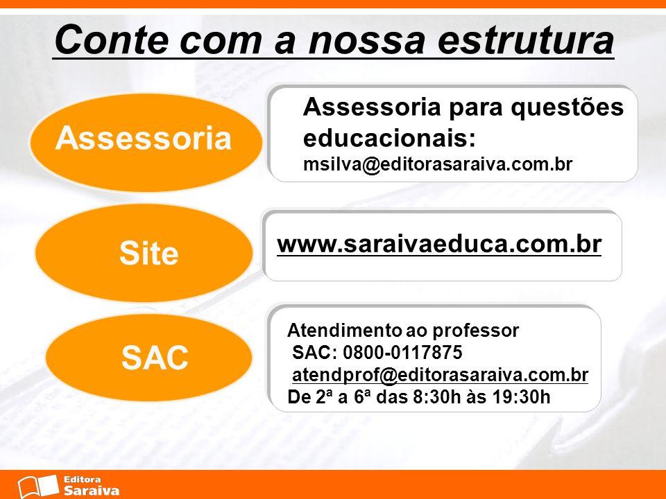Assessoria Site SAC Atendimento ao professor SAC: 0800-0117875 atendprof@editorasaraiva.com.br De 2ª a 6ª das 8:30h às 19:30h www.saraivaeduca.com.br