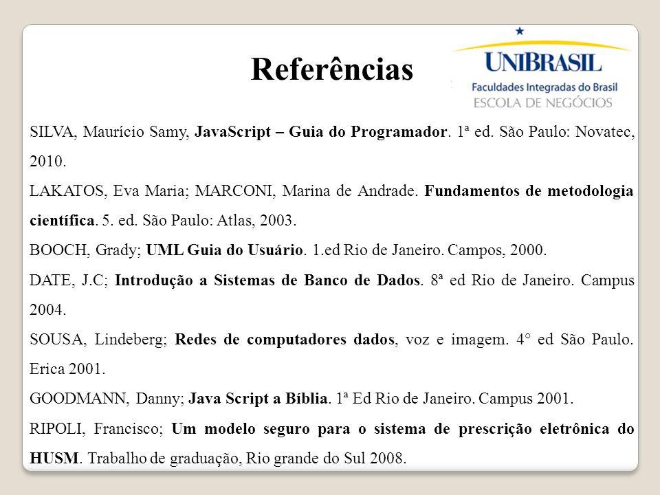 Referências SILVA, Maurício Samy, JavaScript – Guia do Programador. 1ª ed. São Paulo: Novatec, 2010. LAKATOS, Eva Maria; MARCONI, Marina de Andrade. F