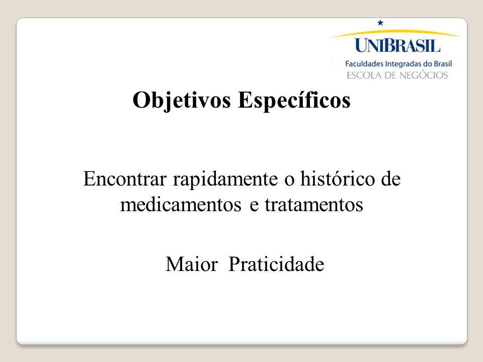 Objetivos Específicos Encontrar rapidamente o histórico de medicamentos e tratamentos Maior Praticidade