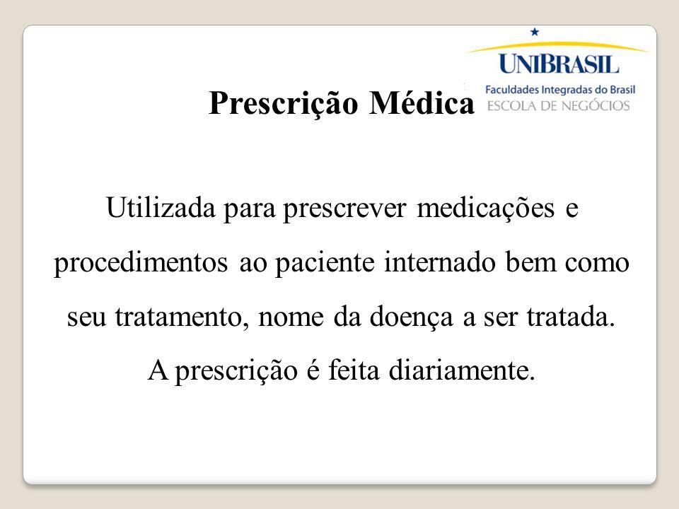 Rotina da Prescrição Médica Médico faz o login no sistema, seleciona o paciente a ser tratado, prescreve os medicamentos e encaminha a prescrição impressa para enfermagem devidamente assinado.