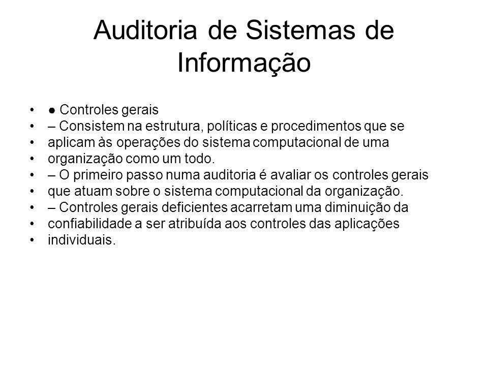 Auditoria de Sistemas de Informação Controles gerais – Consistem na estrutura, políticas e procedimentos que se aplicam às operações do sistema comput