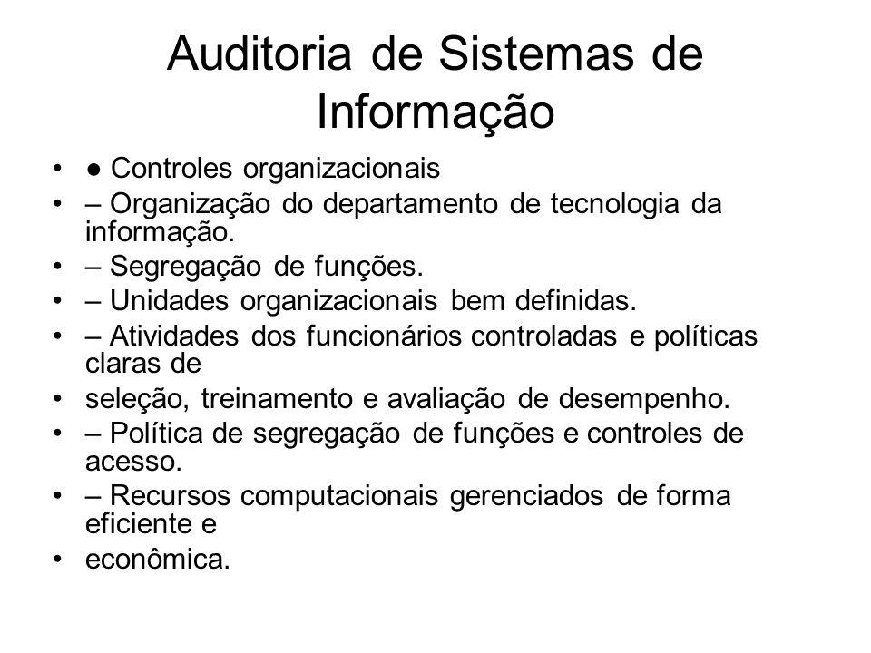 Auditoria de Sistemas de Informação Controles organizacionais – Organização do departamento de tecnologia da informação. – Segregação de funções. – Un