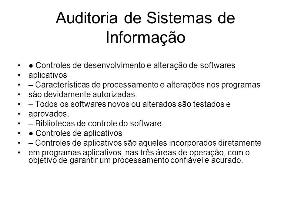 Auditoria de Sistemas de Informação Controles de desenvolvimento e alteração de softwares aplicativos – Características de processamento e alterações