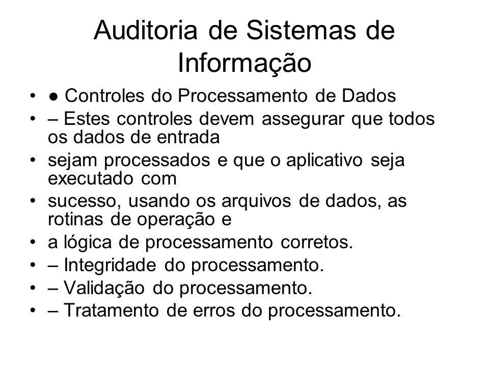 Auditoria de Sistemas de Informação Controles do Processamento de Dados – Estes controles devem assegurar que todos os dados de entrada sejam processa