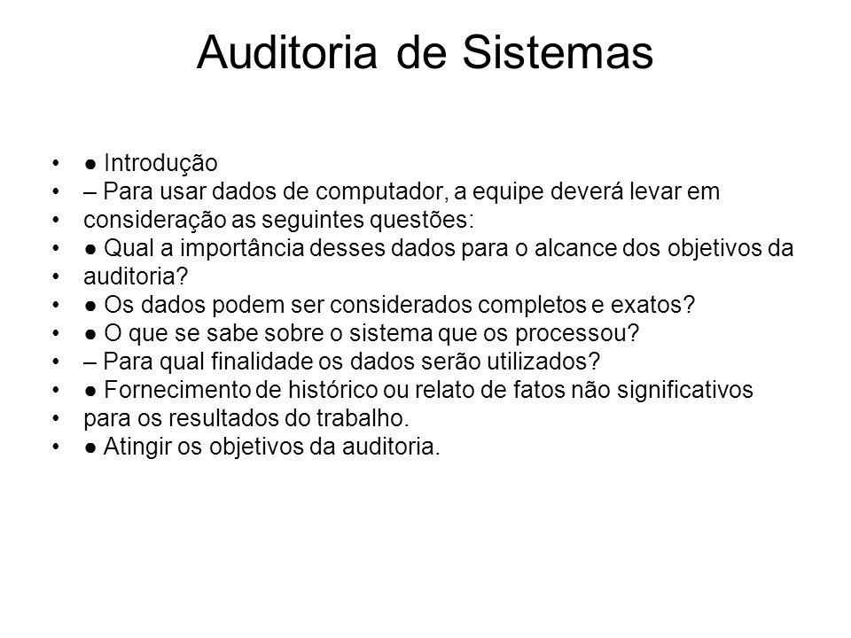 Auditoria de Sistemas Introdução – Para usar dados de computador, a equipe deverá levar em consideração as seguintes questões: Qual a importância dess