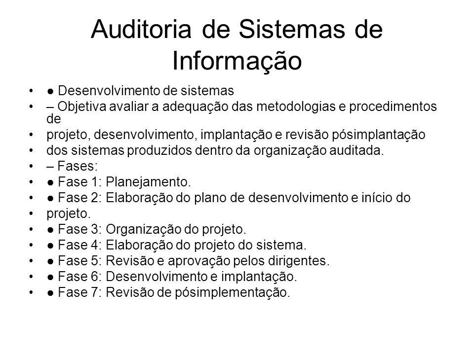 Auditoria de Sistemas de Informação Desenvolvimento de sistemas – Objetiva avaliar a adequação das metodologias e procedimentos de projeto, desenvolvi