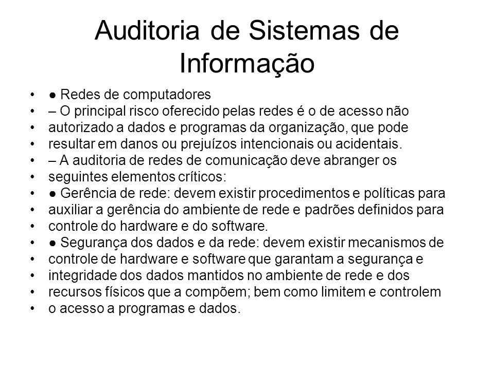Auditoria de Sistemas de Informação Redes de computadores – O principal risco oferecido pelas redes é o de acesso não autorizado a dados e programas d