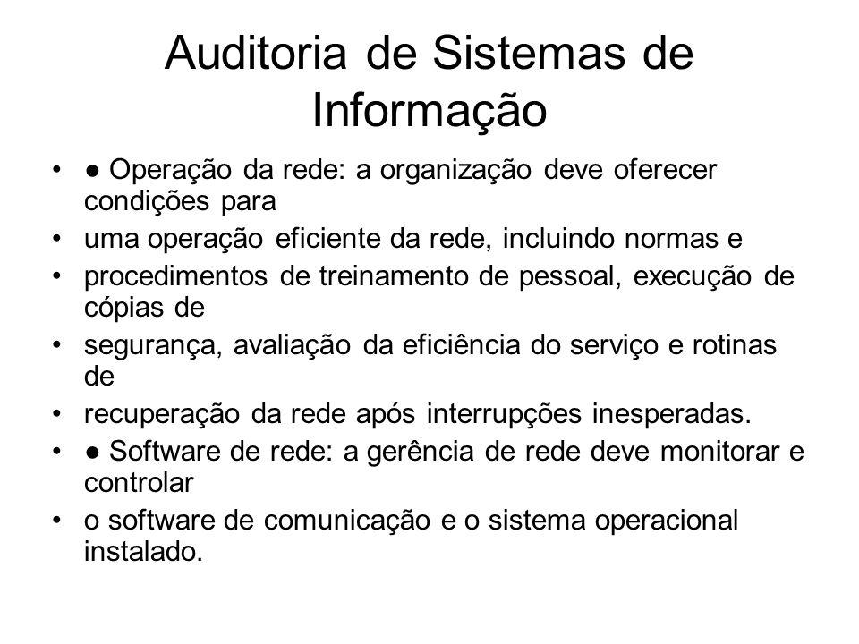 Auditoria de Sistemas de Informação Operação da rede: a organização deve oferecer condições para uma operação eficiente da rede, incluindo normas e pr