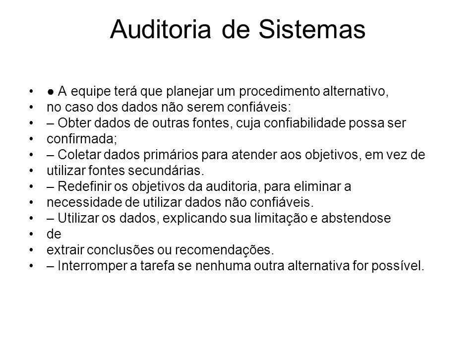 Auditoria de Sistemas A equipe terá que planejar um procedimento alternativo, no caso dos dados não serem confiáveis: – Obter dados de outras fontes,