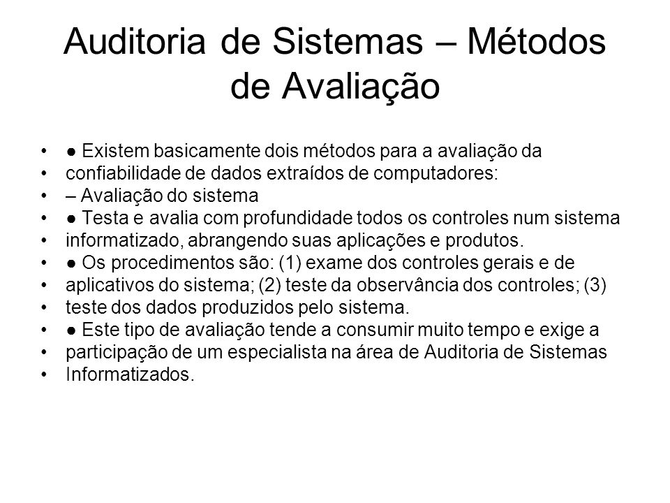 Auditoria de Sistemas – Métodos de Avaliação Existem basicamente dois métodos para a avaliação da confiabilidade de dados extraídos de computadores: –