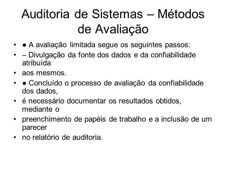 Auditoria de Sistemas – Métodos de Avaliação A avaliação limitada segue os seguintes passos: – Divulgação da fonte dos dados e da confiabilidade atrib
