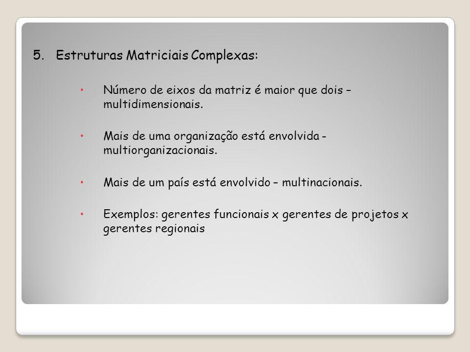 5.Estruturas Matriciais Complexas: Número de eixos da matriz é maior que dois – multidimensionais.
