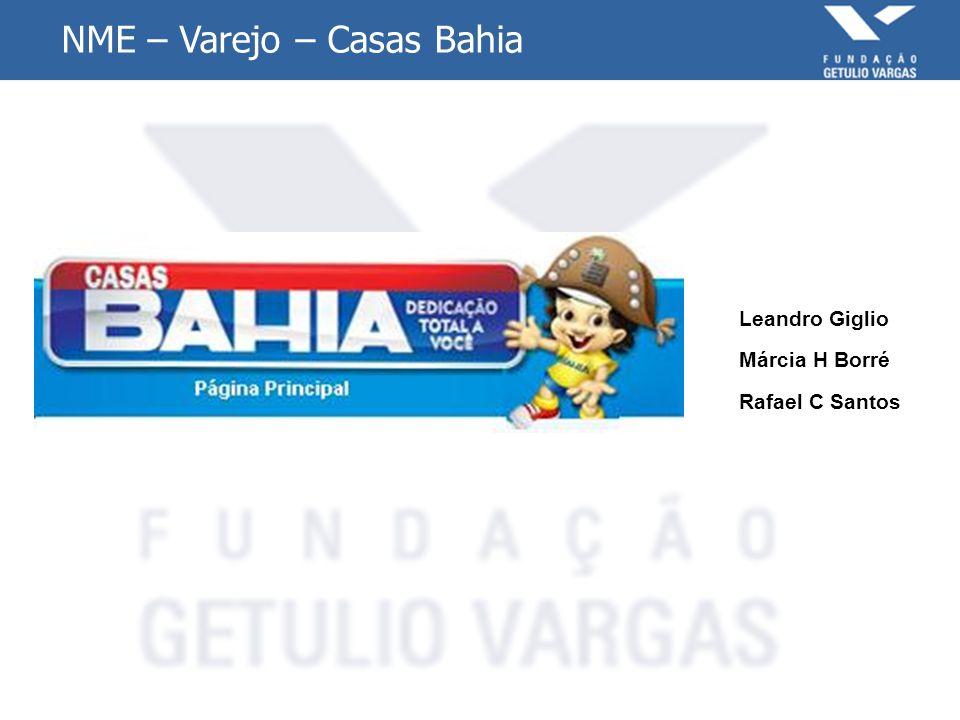 NME – Varejo – Casas Bahia Leandro Giglio Márcia H Borré Rafael C Santos