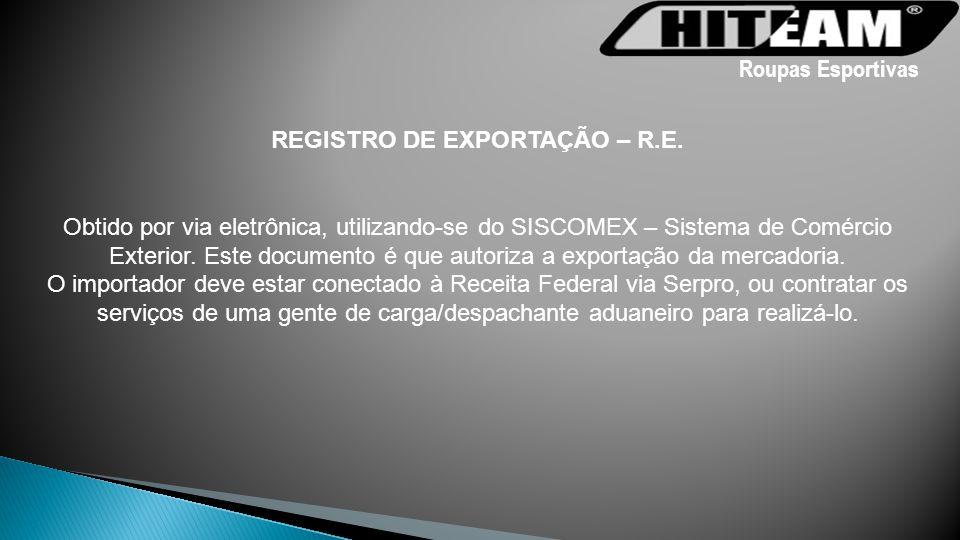 REGISTRO DE EXPORTAÇÃO – R.E. Obtido por via eletrônica, utilizando-se do SISCOMEX – Sistema de Comércio Exterior. Este documento é que autoriza a exp