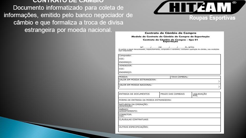 CONTRATO DE CÂMBIO Documento informatizado para coleta de informações, emitido pelo banco negociador de câmbio e que formaliza a troca de divisa estra