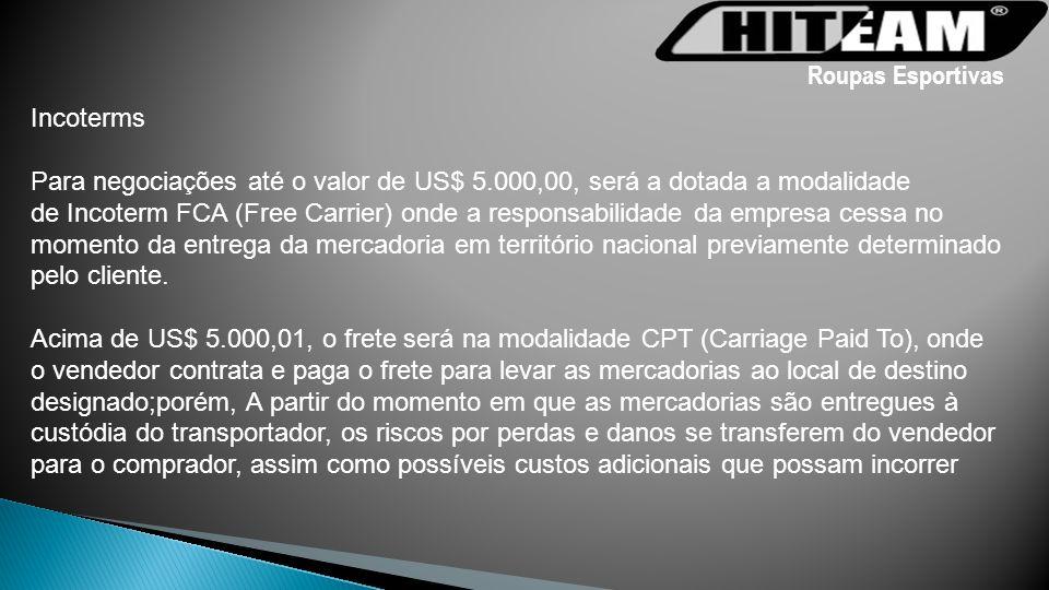 Roupas Esportivas Incoterms Para negociações até o valor de US$ 5.000,00, será a dotada a modalidade de Incoterm FCA (Free Carrier) onde a responsabil