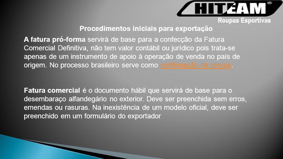 Modelo de fatura Pró-forma/ Fatura Comercial Extraído da internet http://www.aprendendoaexportar.gov.br/sitio/paginas/comExportar/pp_fatComComInvDModelo.html Roupas Esportivas