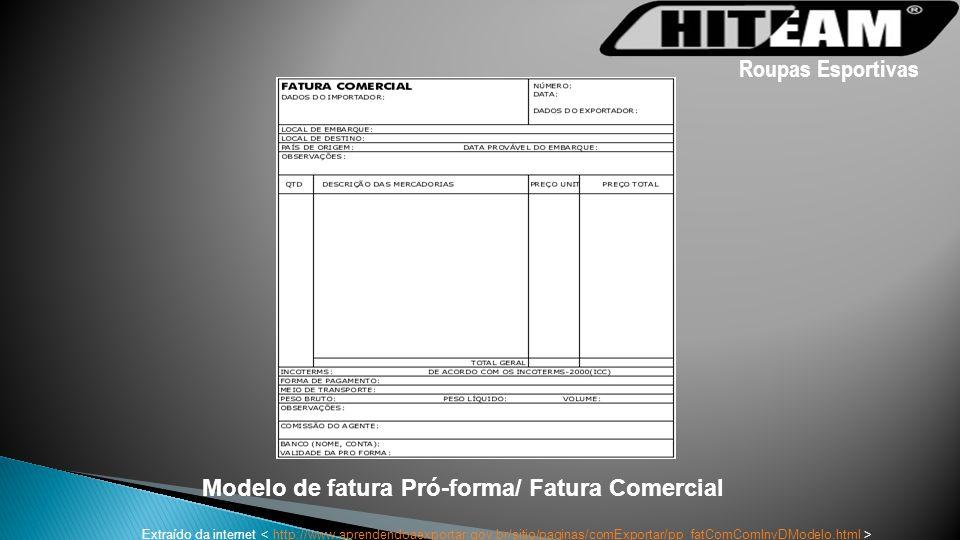 Modelo de fatura Pró-forma/ Fatura Comercial Extraído da internet http://www.aprendendoaexportar.gov.br/sitio/paginas/comExportar/pp_fatComComInvDMode