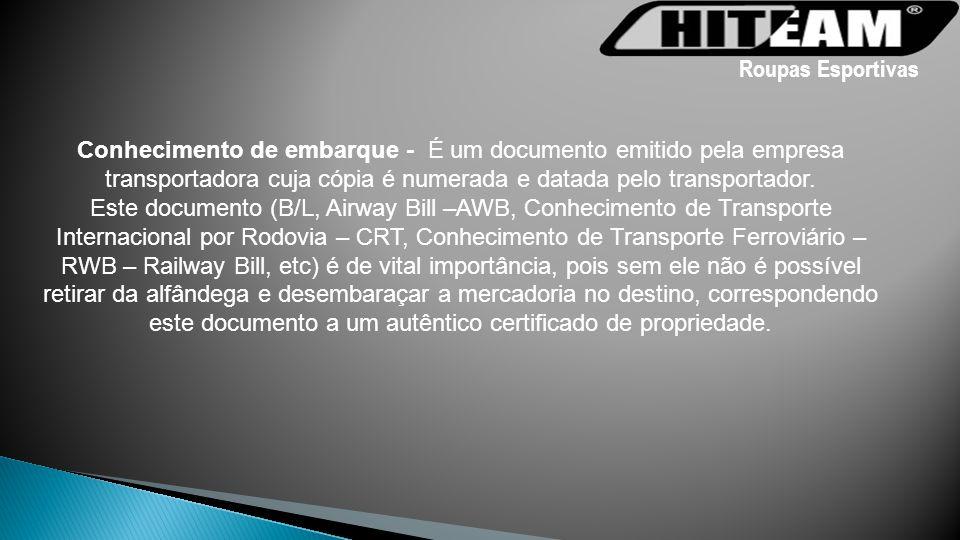 Conhecimento de embarque - É um documento emitido pela empresa transportadora cuja cópia é numerada e datada pelo transportador. Este documento (B/L,