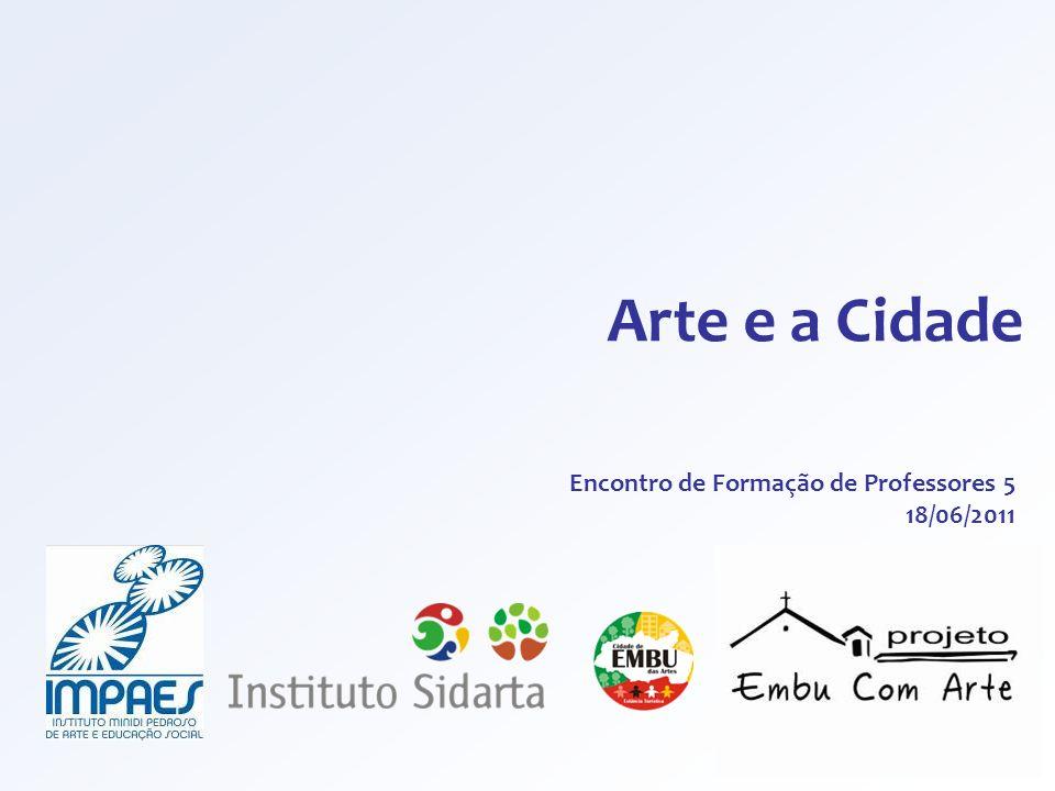 Arte e a Cidade Encontro de Formação de Professores 5 18/06/2011