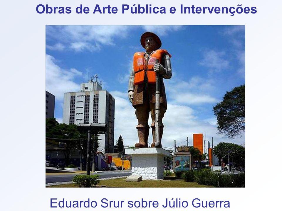 Eduardo Srur sobre Júlio Guerra Obras de Arte Pública e Intervenções