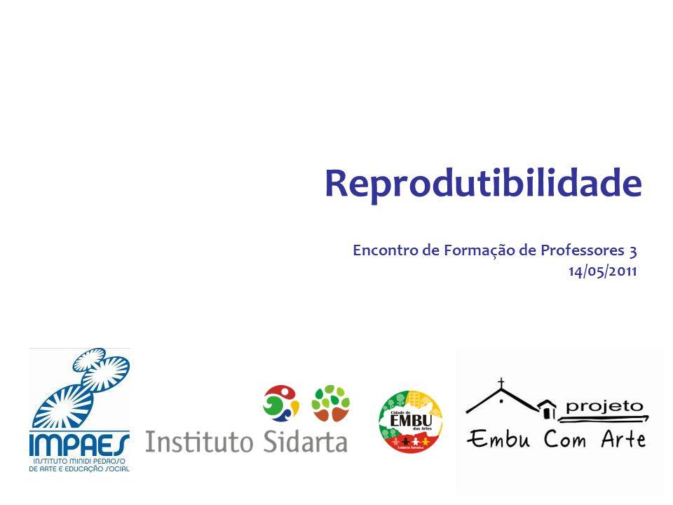 Reprodutibilidade Encontro de Formação de Professores 3 14/05/2011