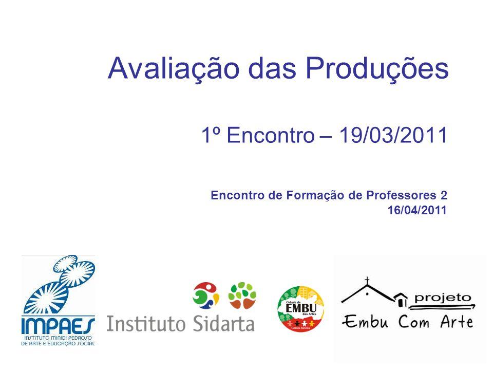 Avaliação das Produções 1º Encontro – 19/03/2011 Encontro de Formação de Professores 2 16/04/2011