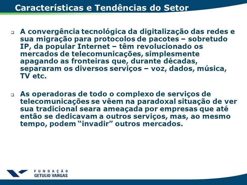 Características e Tendências do Setor A convergência tecnológica da digitalização das redes e sua migração para protocolos de pacotes – sobretudo IP,