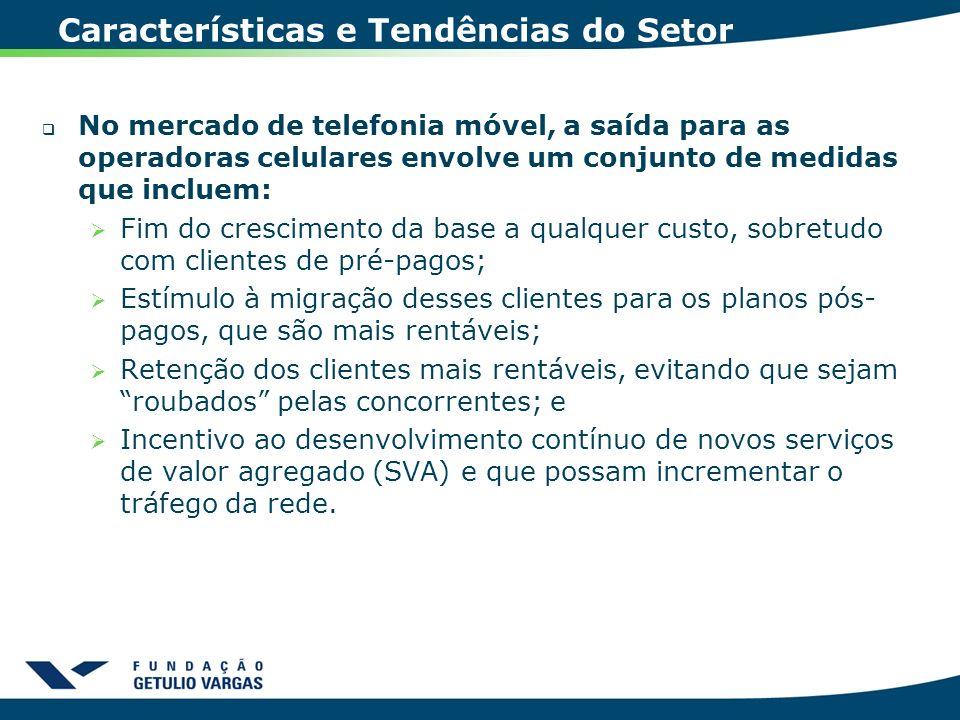 Características e Tendências do Setor No mercado de telefonia móvel, a saída para as operadoras celulares envolve um conjunto de medidas que incluem: