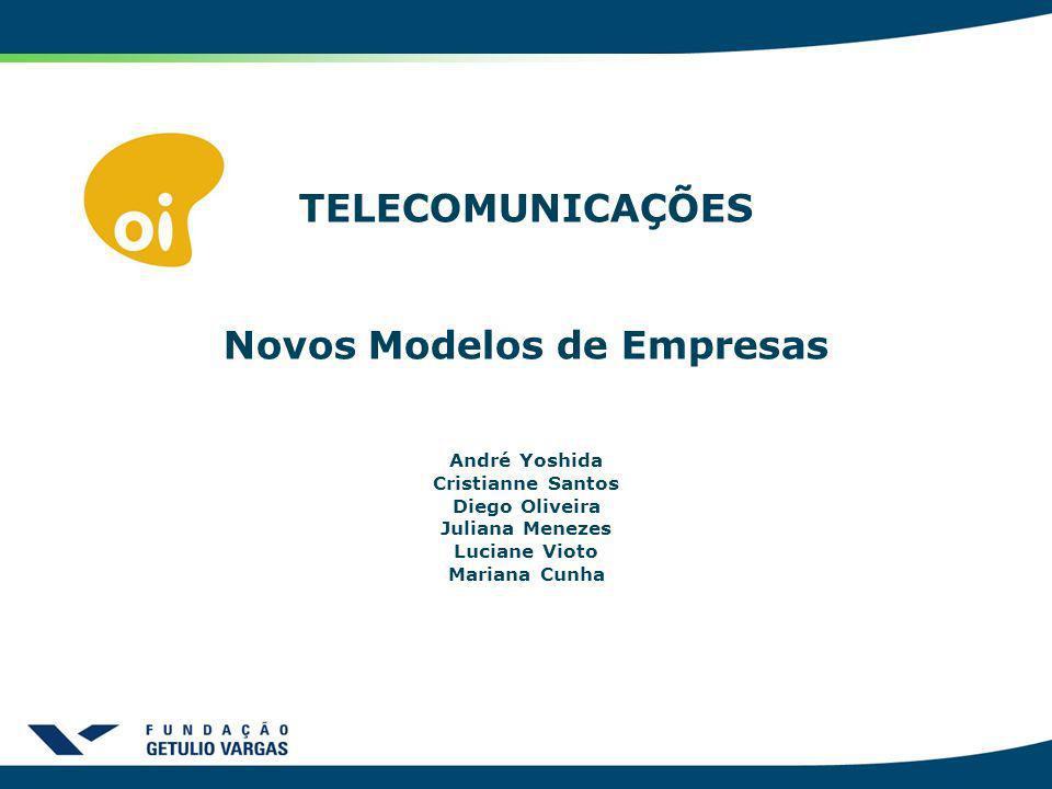 TELECOMUNICAÇÕES Novos Modelos de Empresas André Yoshida Cristianne Santos Diego Oliveira Juliana Menezes Luciane Vioto Mariana Cunha