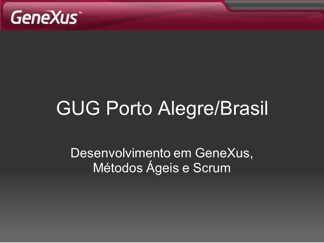 GUG Porto Alegre/Brasil Desenvolvimento em GeneXus, Métodos Ágeis e Scrum