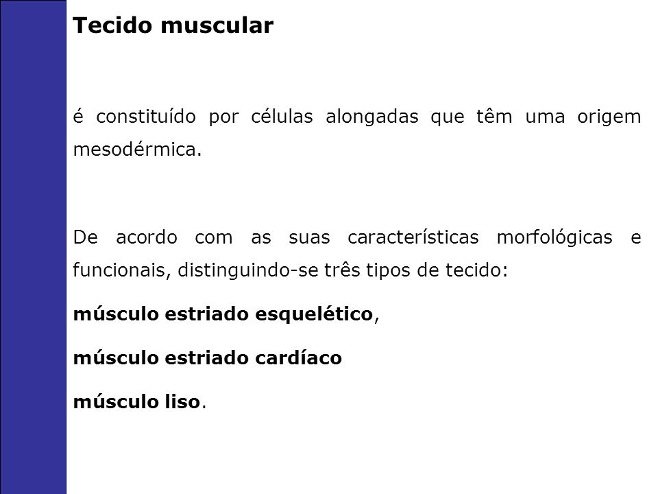 Tecido muscular é constituído por células alongadas que têm uma origem mesodérmica. De acordo com as suas características morfológicas e funcionais, d